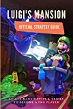 Luigi's Mansion Official Strategy Guide: Tips & Tricks to Become a Pro Player: Luigi's Mansion 3 (English Edition)