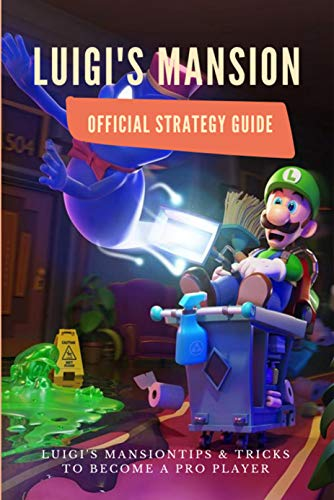 Luigi's Mansion Official Strategy Guide: Tips & Tricks to Become a Pro...