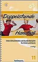 Doppelstunde Handball: Unterrichtseinheiten und Stundenbeispiele fuer Schule und Verein
