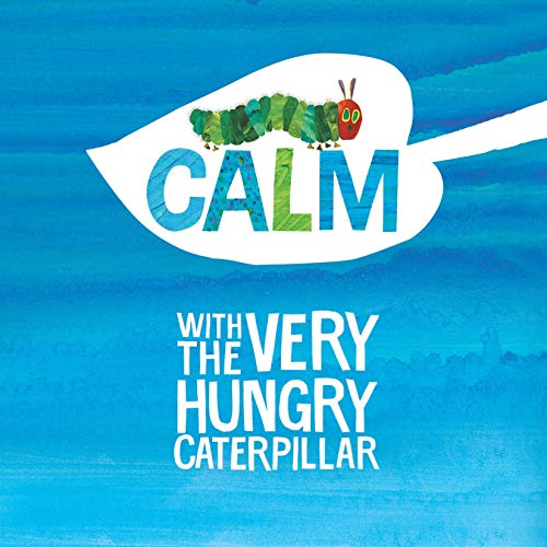 Calm with the Very Hungry Caterpillar: The World of Eric Carle