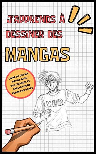 J'apprends à dessiner des mangas : Livre de dessin manga étape par étape pour les enfants et adultes - Un guide complet pour apprendre toutes les techniques