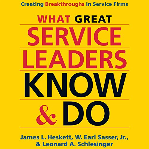 What Great Service Leaders Know and Do: Creating Breakthroughs in Service Firms audiobook cover art