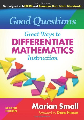 Good Questions: Great Ways to Differentiate Mathematics Instruction, Second Edition (0)