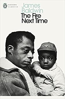The Fire Next Time: My Dungeon Shook; Down at the Cross (Penguin Modern Classics) by [James Baldwin]