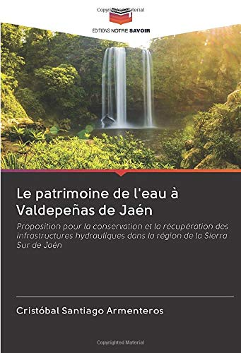 Le patrimoine de l'eau à Valdepeñas de Jaén: Proposition pour la conservation et la récupération des infrastructures hydrauliques dans la région de la Sierra Sur de Jaén