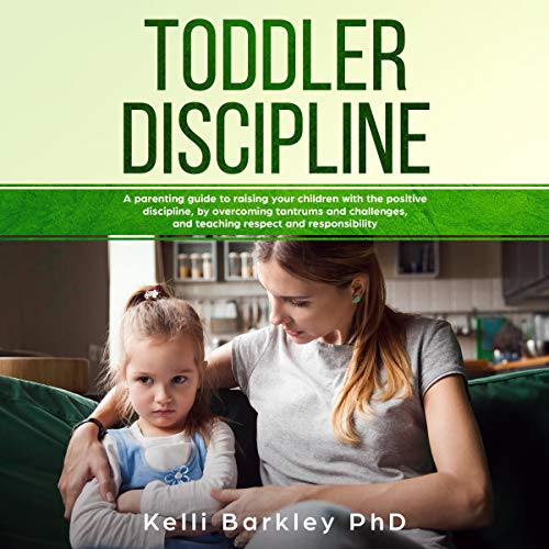 Toddler Discipline: A Parenting Guide to Raising Your Children With the Positive Discipline, by Overcoming Tantrums and Challenges, and Teaching Respect and Responsibility audiobook cover art