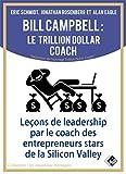 Bill Campbell - Le trillion dollar coach : Leçons de leadership du coach des entrepreneurs stars de la Silicon Valley