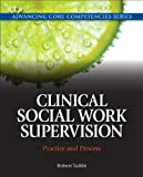 Image of Clinical Social Work Supervision: Practice and Process (Advancing Core Competencies)