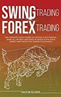 swing trading forex trading: The Complete Crash Course on Options and Day Trading. Learn All the Best Strategies to Invest in the Stock Market and Master the Trader's Psychology.
