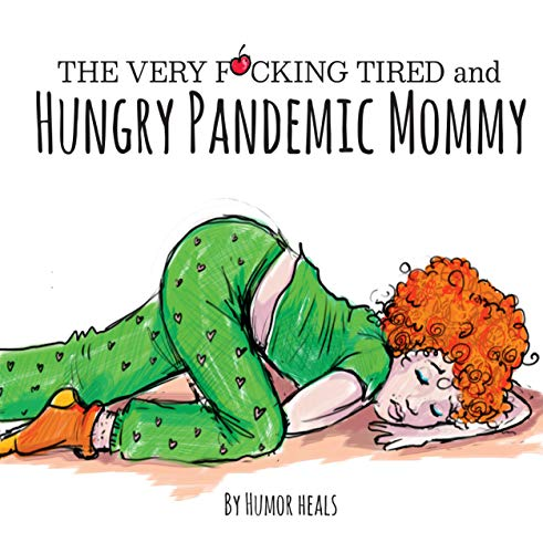 The Very F**cking Tired and Hungry Pandemic Mommy: A Parody (Humor Heals Us Parodies Book 1)