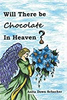 Will There Be Chocolate in Heaven?