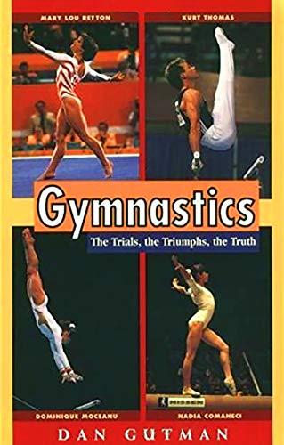Gymnastics: The Trials, the Triumphs, the Truth