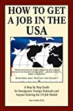 How to Get a Job in the USA: A Step-byStep Guide for Immigrants, Foreign Nationals and Anyone...