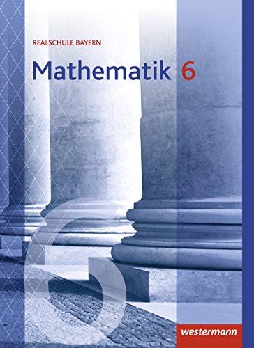 Mathematik - Ausgabe 2016 für Realschulen in Bayern: Schülerband 6
