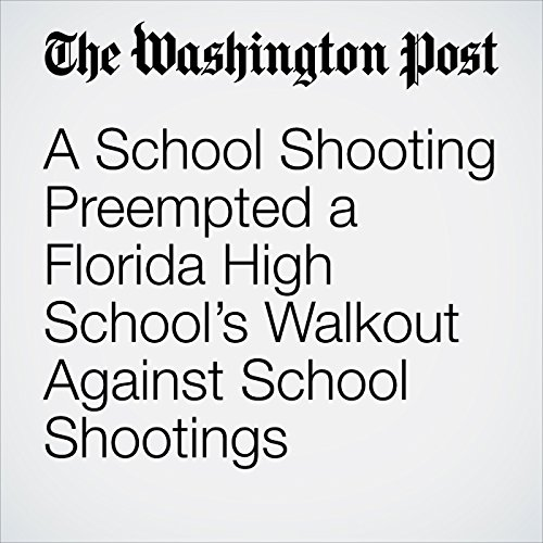 A School Shooting Preempted a Florida High School's Walkout Against School Shootings copertina