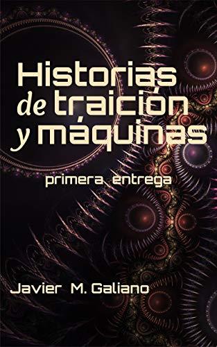 Historias de Traición y Máquinas. Primera entrega