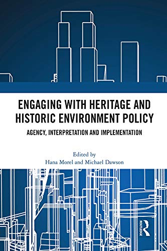 Engaging with Heritage and Historic Environment Policy: Agency, Interpretation and Implementation (English Edition)
