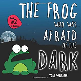 The Frog Who Was Afraid Of The Dark: Childrens Story Picture Book About A Frog Who Was Afraid Of The Dark