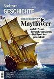 Spektrum Geschichte - Die Mayflower: Und der Mann, dessen Lebensfreude die Pilgerväter provozierte