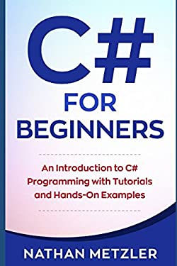 C# for Beginners: An Introduction to C# Programming with Tutorials and Hands-On Examples