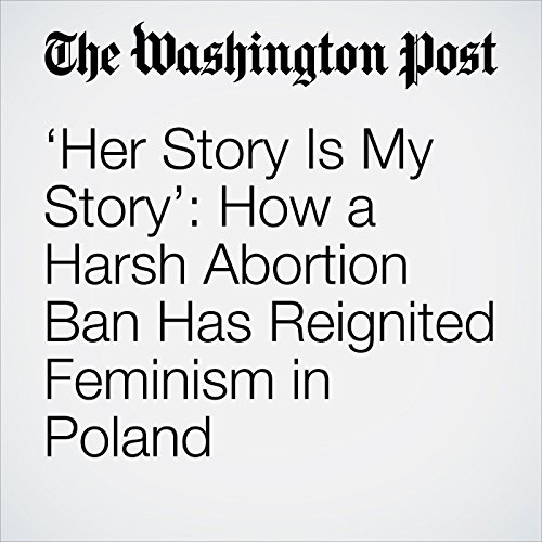 'Her Story Is My Story': How a Harsh Abortion Ban Has Reignited Feminism in Poland audiobook cover art