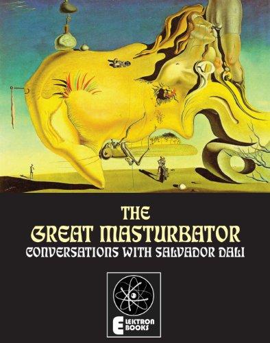 The Great Masturbator: Conversations With Salvador Dali (English Edition)