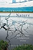 Mourning Nature: Hope at the Heart of Ecological Loss and Grief - Ashlee Cunsolo