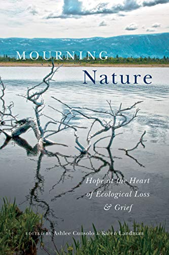 Mourning Nature: Hope at the Heart of Ecological Loss and Grief (English Edition)