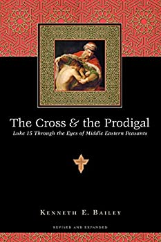 The Cross and the Prodigal  Luke 15 Through the Eyes of Middle Eastern Peasants