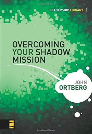 Overcoming Your Shadow Mission (Leadership Library) by John Ortberg (2008-07-29)