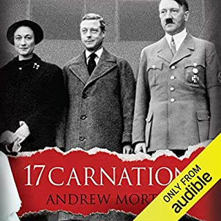 17 Carnations     The Windsors, The Nazis and The Cover-Up              By:                                                                                                                                 Andrew Morton                               Narrated by:                                                                                                                                 Cameron Stewart                      Length: 11 hrs and 25 mins     49 ratings     Overall 4.0