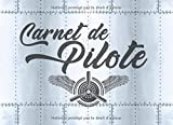 Carnet de Pilote: Carnet de vol pour pilote   Journal de bord et Suivi de Vol ULM - Avion - hélicoptère - planeur - ascension ballon   tenue des heures de vols   Format 21 x 15,2 cm - 100 pages