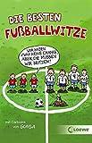 Die besten Fußballwitze - Wir haben zwar keine Chance, aber die müssen wir nutzen!: Witzebuch für Fußballfans und Kinder ab 8 Jahre