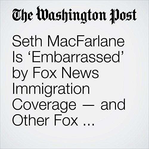 Seth MacFarlane Is 'Embarrassed' by Fox News Immigration Coverage — and Other Fox Stars Are Protesting Too copertina