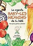La agenda Baby-Led Weaning de tu bebé. Para organizar y planificar su alimentación complementaria