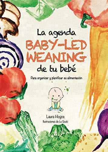 La agenda Baby-Led Weaning de tu bebé. Para organizar y planificar su...