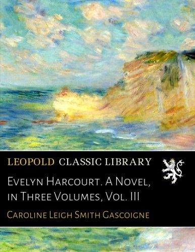 Evelyn Harcourt. A Novel, in Three Volumes, Vol. III