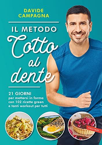 Il metodo cotto al dente: 21 giorni per mettersi in forma con 102 ricette green e tanti workout per tutti