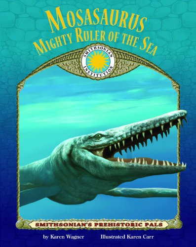 Mosasaurus: Ruler of the Sea - a Smithsonian Prehistoric Pals Book (with Audiobook CD and poster) (Smithsonian's Prehistoric Pals)