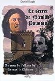 Le Secret de Nicolas Poussin - Au coeur de l'affaire de Rennes-le-Château