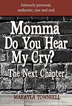 Momma Do You Hear My Cry? The Next Chapter by [Makayla Townsell]
