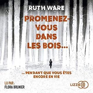 Promenez-vous dans les bois... pendant que vous êtes encore en vie                   De :                                                                                                                                 Ruth Ware                               Lu par :                                                                                                                                 Flora Brunier                      Durée : 9 h     10 notations     Global 4,2