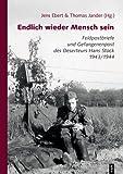 Endlich wieder Mensch sein. Feldpostbriefe und Gefangenenpost des Deserteurs Hans Stock 1943/44 - Jens Ebert