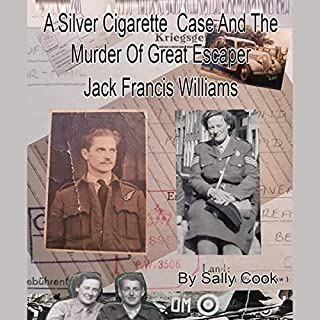 A Silver Cigarette Case and the Murder of Great Escaper Jack Francis Williams                   By:                                                                                                                                 Sally Cook                               Narrated by:                                                                                                                                 Sally Cook,                                                                                        Michael Cook                      Length: 1 hr and 21 mins     Not rated yet     Overall 0.0
