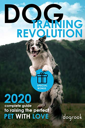 Dog Training Revolution: 2020 Complete Guide to Raising the Perfect Pet with Love by [Russel Embury]