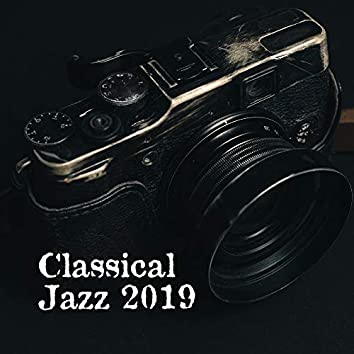 Classical Jazz 2019 – Instrumental Songs for Relaxation, Dance, Cafe Music, Swing Jazz, Smooth Music at Night