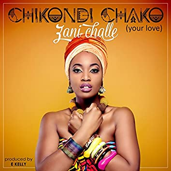 Chikondi Chako (Your Love)
