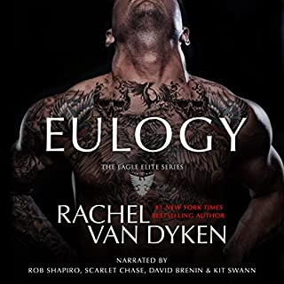 Eulogy     Eagle Elite Series, Book 9              By:                                                                                                                                 Rachel Van Dyken                               Narrated by:                                                                                                                                 Rob Shapiro,                                                                                        Scarlet Chase,                                                                                        David Brenin,                   and others                 Length: 9 hrs and 53 mins     28 ratings     Overall 4.8