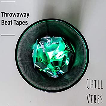 Throwaway Beat Tapes: Chill Vibes