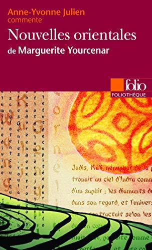 Nouvelles orientales de Marguerite Yourcenar (Essai et dossier)